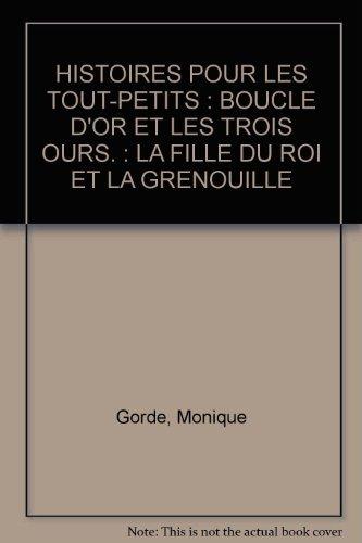 9782244466118: HISTOIRES POUR LES TOUT-PETITS : BOUCLE D'OR ET LES TROIS OURS. : LA FILLE DU ROI ET LA GRENOUILLE
