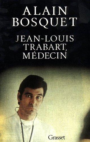 Jean-Louis Trabart, medecin (French Edition): Bosquet, Alain