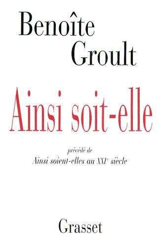 AINSI SOIT-ELLE : AINSI SOIENT-ELLE AU XXIE S.: GROULT BENOÎTE