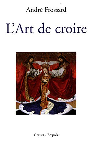 L ART DE CROIRE: FROSSARD ANDR�