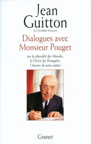 9782246130628: Dialogues avec Monsieur Pouget sur la pluralité des Mondes, le Christ des Evangiles, l'Avenir de notre espèce