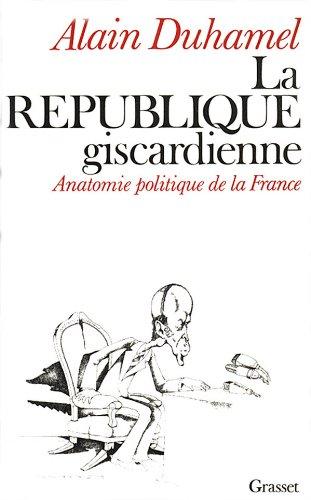 9782246251910: La République giscardienne : Anatomie politique de la France