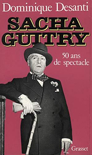Sacha Guitry: Cinquante ans de spectacle (French: Desanti, Dominique