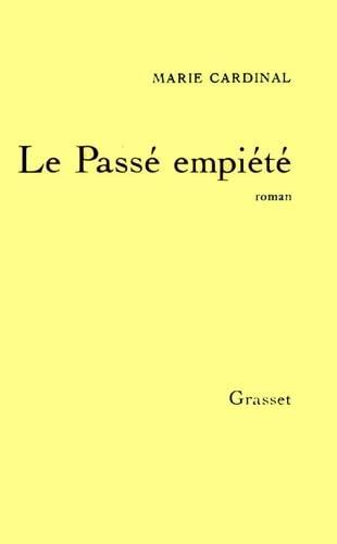 Le passe empiete: Roman (French Edition): Marie Cardinal