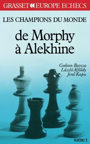 9782246334118: Les Champions du monde du jeu d'�checs Tome 1 : De Morphy � Alekhine