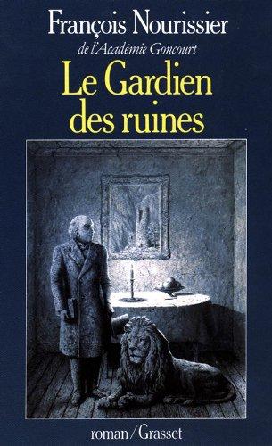 Le gardien des ruines: Roman (French Edition) (2246343313) by Nourissier, Francois