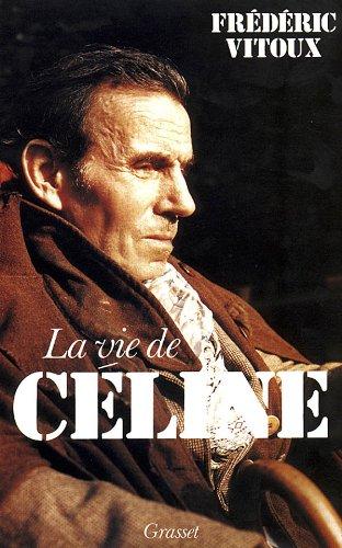 La vie de Louis-Ferdinand Céline: Vitoux, Frédéric
