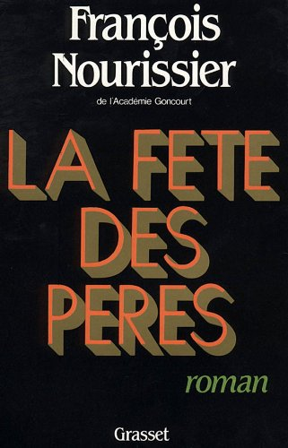 La Fete des peres: Roman (French Edition) (2246370310) by Francois Nourissier