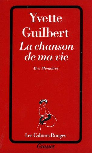 La Chanson de ma vie : Mes: Yvette Guilbert