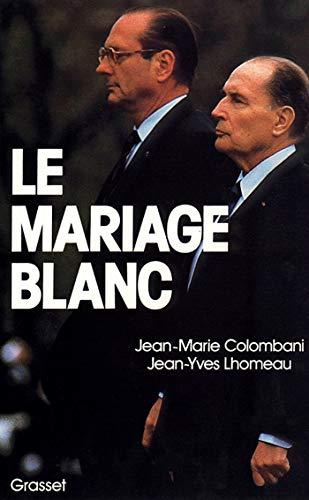 Le mariage blanc: Mitterrand-Chirac: Colombani, Jean-Marie