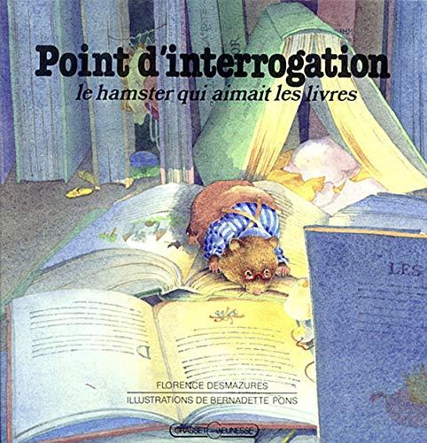 "POINT D'INTERROGATION ""HAMSTER AIMAIT LIVRES"": DESMAZURES FLORENCE"