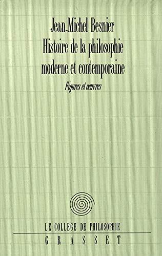 HISTOIRE DE LA PHILOSOPHIE MODERNE ET CONTEMPORAINE : FIGURES ET OEUVRES: BESNIER JEAN-MICHEL