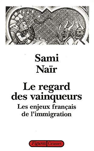 9782246431015: Le regard des vainqueurs : Les enjeux fran�ais de l'immigration