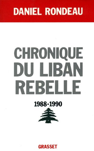 CHRONIQUE DU LIBAN REBELLE: 1988-1990.: Rondeau, Daniel.