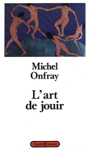 L'art de jouir: Onfray, Michel