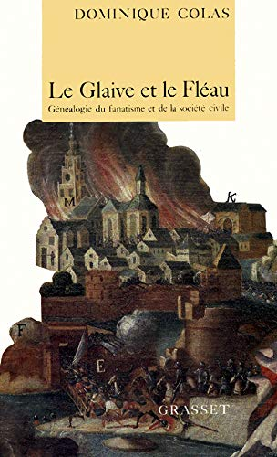 Le glaive et le fléau: Généalogie du fanatisme et de la société civile (French Edition) (2246453313) by Dominique Colas