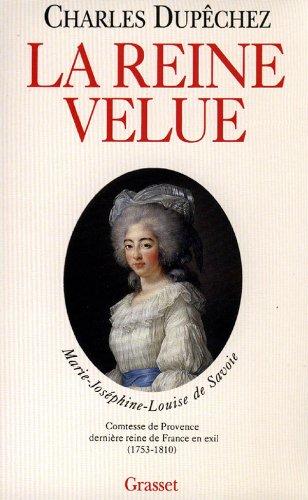 9782246457015: La reine velue : Marie-Joséphine-Louise de Savoie, 1753-1810, dernière reine de France