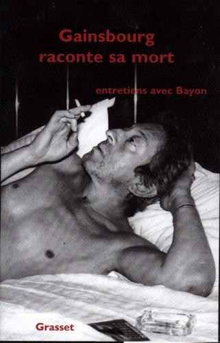 9782246463627: Gainsbourg raconte sa mort : Entretiens avec Bayon