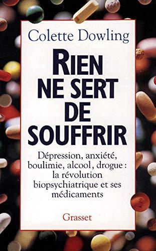 9782246472018: Rien ne sert de souffrir : Dépression, anxiété, boulimie, alcool, drogue : la révolution biopsychiatrique et ses médicaments