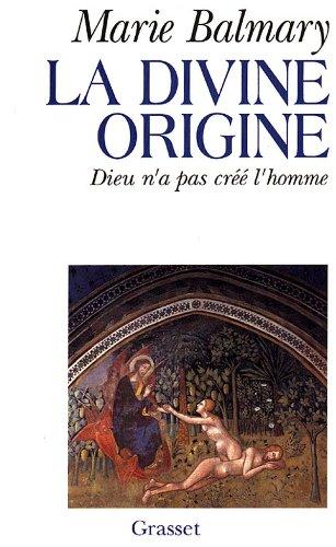 La divine Origine-Dieu n'a pas crée l'homme: Balmary Marie