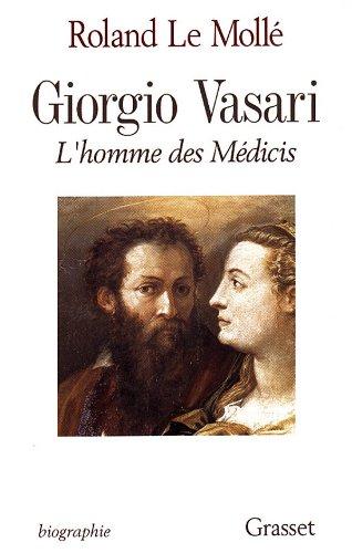 Giorgio Vasari: L'homme Des Medicis: Le Molle, Roland;Vasari, Giorgio