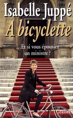 9782246484110: A bicyclette : Et si vous épousiez un ministre ?