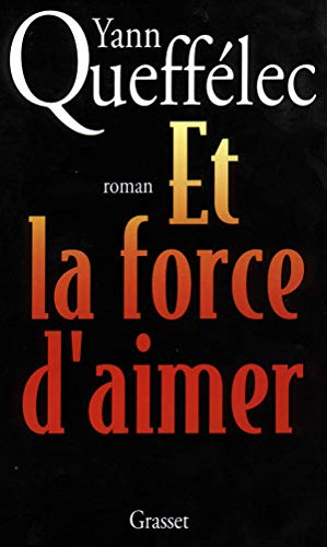 Et La Force d'Aimer: Roman (French Edition): Queffelec, Yann