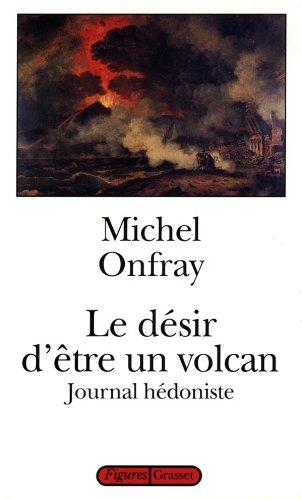 9782246487517: Journal h�doniste. : Tome 1, Le d�sir d'�tre un volcan (Figures)