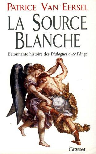 """La source blanche: L'etonnante histoire des """"Dialogues avec l'Ange"""", ou, l'exigence de creation (French Edition) (2246488818) by Patrice van Eersel"""