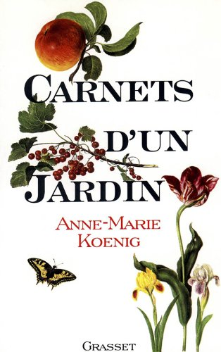 Carnets d'un jardin: Anne-Marie Koenig