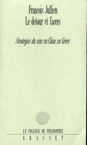 9782246503712: LE DETOUR ET L'ACCES. : Stratégies du sens en Chine, en Grèce