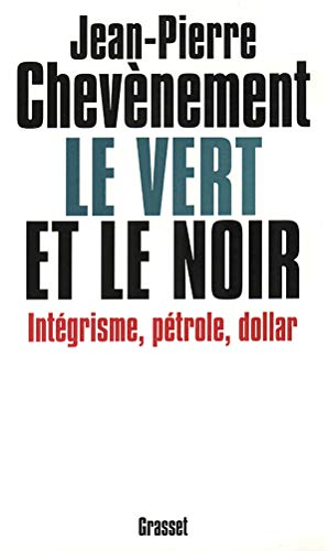 9782246506713: Le Vert et Le Noir : Int�grisme, p�trole, dollar