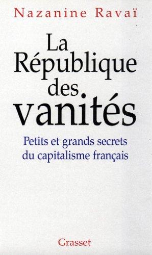 LA REPUBLIQUE DES VANITES. Petits et grands secrets du capitalisme français: Nazanine Ravai