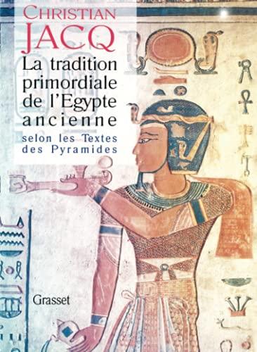 9782246538110: La tradition primordiale de l'Egypte ancienne: Selon les Textes des pyramides (Les écritures sacrées) (French Edition)