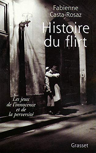 Histoire du flirt: CASTA-ROSAZ FABIENNE