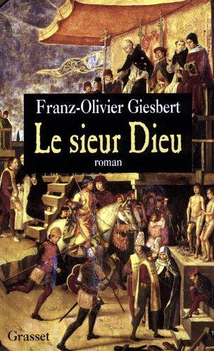 Le sieur Dieu: Roman (French Edition): Franz-Olivier Giesbert