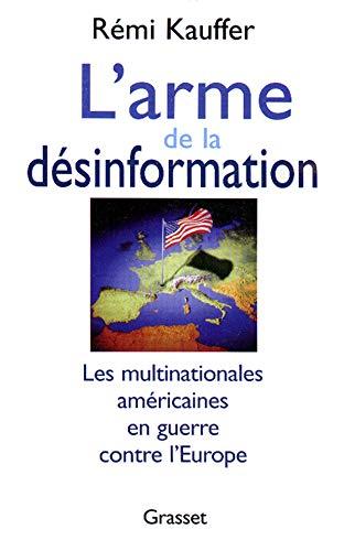 9782246557012: L'ARME DE LA DESINFORMATION. Les multinationales am�ricaines en guerre contre l'Europe