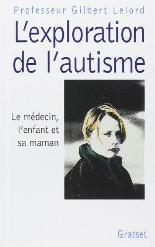 9782246566014: L'Exploration de l'autisme : Le médecin, l'enfant et sa maman