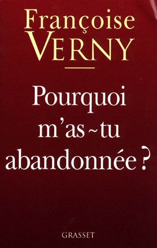 Pourquoi m'as-tu abandonnee? (French Edition): Francoise Verny