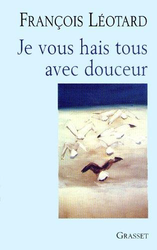 Je vous hais tous avec douceur (French: Leotard, Francois