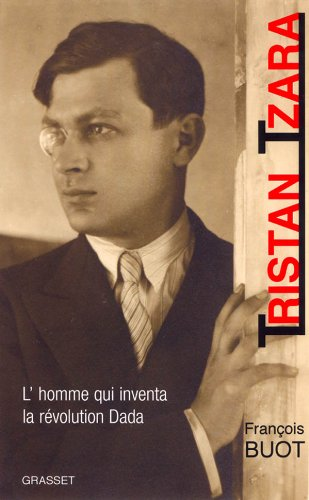 9782246610014: Tristan Tzara. L'homme qui inventa la révolution Dada