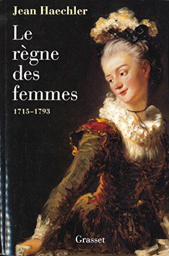 9782246615217: Le r�gne des femmes, 1715-1793
