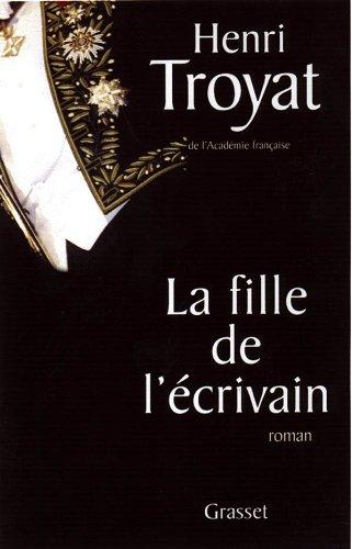 La fille de l'ecrivain: Roman (French Edition): Troyat, Henri