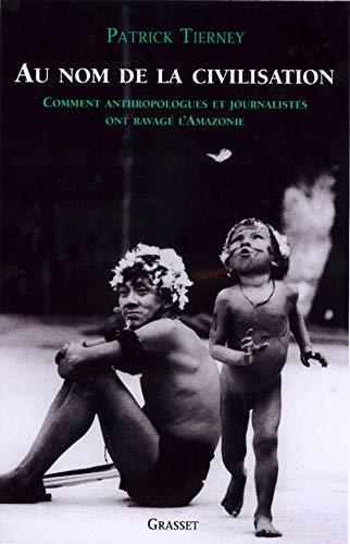 9782246619215: Au nom de la civilisation : Comment anthropologues et journalistes ont ravagé l'Amazonie