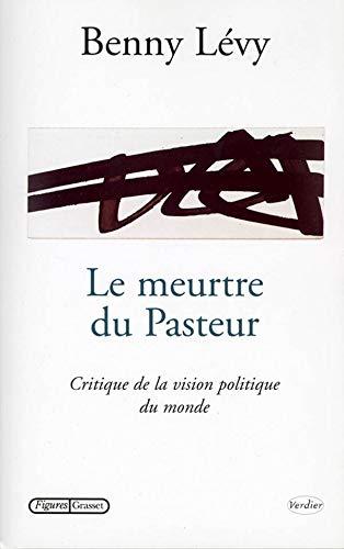Le meurtre du Pasteur: Critique de la vision politique du monde (French Edition) (2246625718) by B. Levy; Benny Lévy