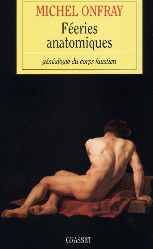Féeries anatomiques: Généalogie du corps faustien (2246645816) by Onfray Michel