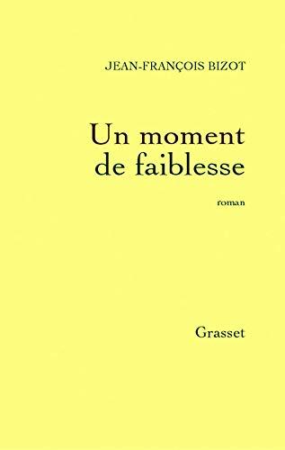 Un Moment de faiblesse (2246652618) by Bizot, Jean-François
