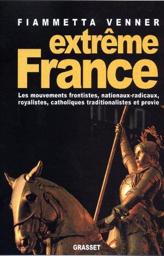 9782246666011: Extrême France : Les mouvements frontistes, nationaux-radicaux, royalistes, catholiques traditionalistes et provie