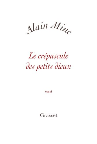 Le crépuscule des petits dieux (French Edition): Alain Minc