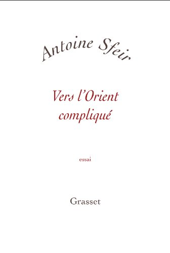 Vers l'Orient compliqué (French Edition) (2246716810) by Antoine Sfeir